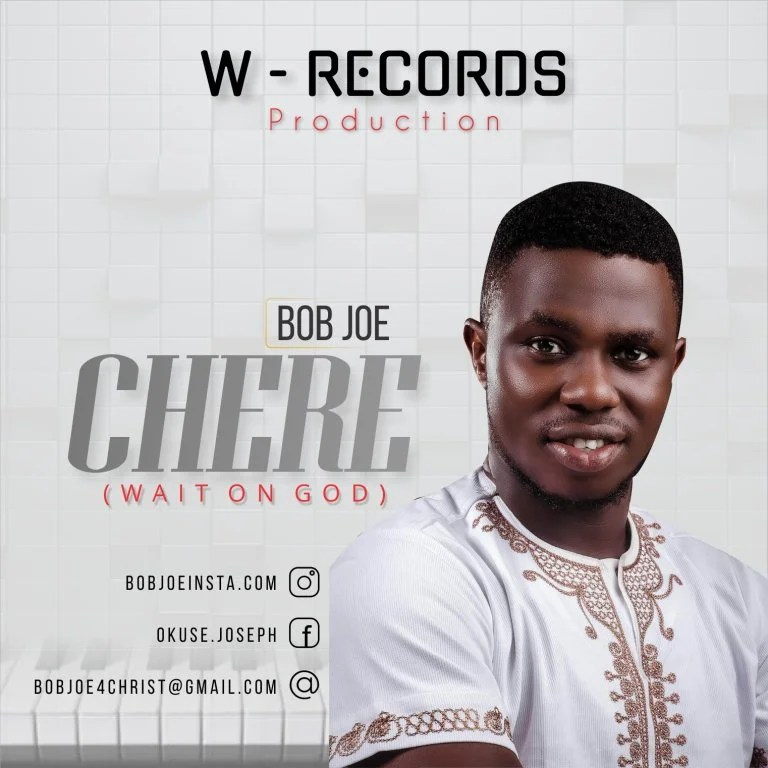 DOWNLOAD MP3: Bob Joe – Chere (Wait On God)