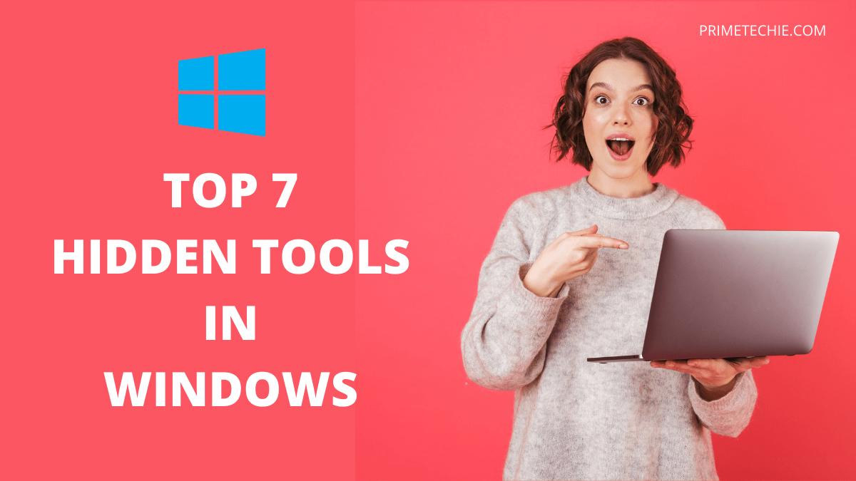 7 HIDDEN TOOLS IN WINDOWS