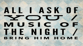 all i ask of u, music of the night, bring him home 1200 x 675