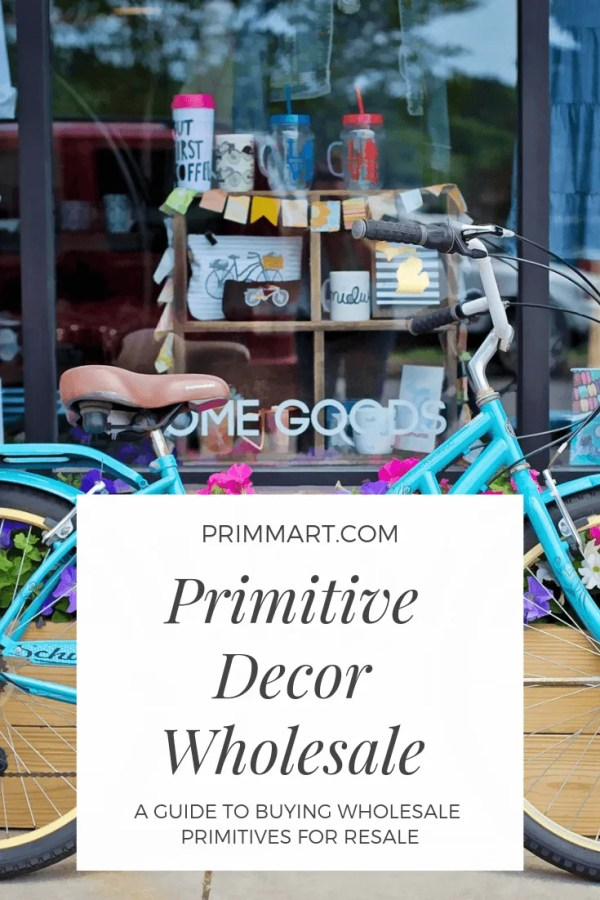 Looking for primitive decor wholesale is a daunting task for a retailer, but we've have a helpful guide to help when buying wholesale primitives for resale.