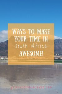 Ways To Make Your Time In South Africa Awesome | Princess In A Caravan