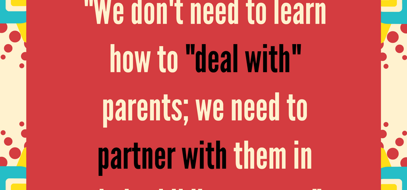 """Partnering With"" Parents Much More Effective Than ""Dealing With"" Them"