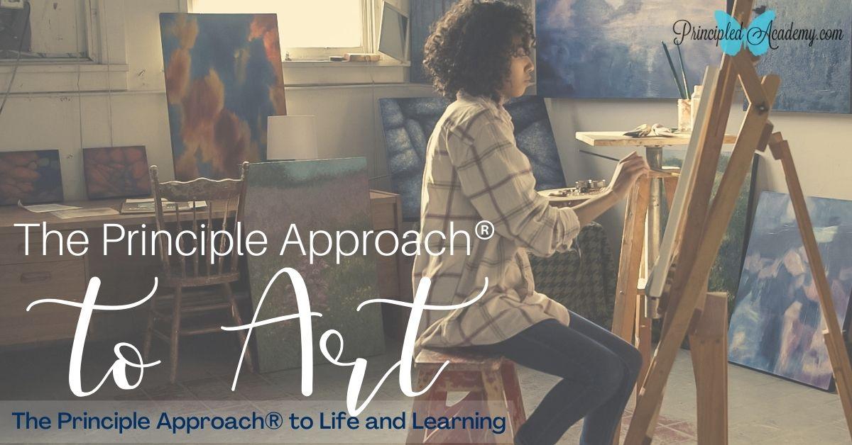The-Principle-Approach-to-Art-Principled-Academy-Biblical-Classical-Homeschoolers-Christian-Homeschooling