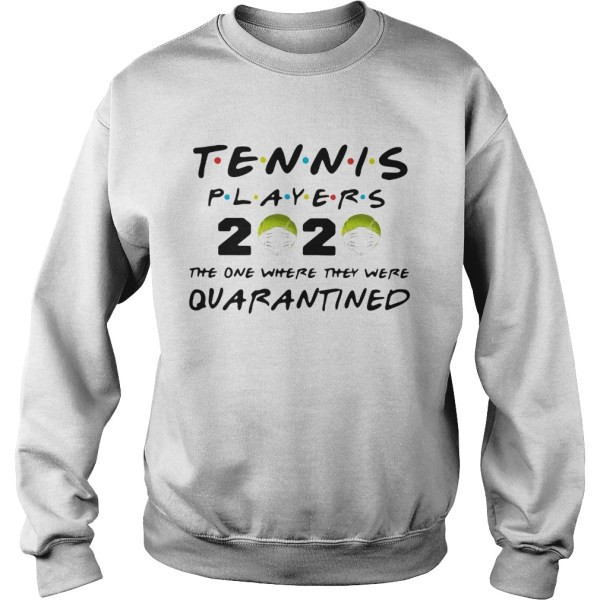 Tennis Players 2020 Face Mask The One Where They Were Quarantined  Sweatshirt