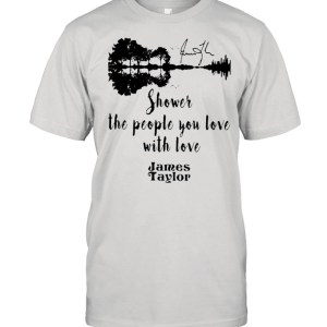 Shower The People You Love With Love James Taylor  Classic Men's T-shirt