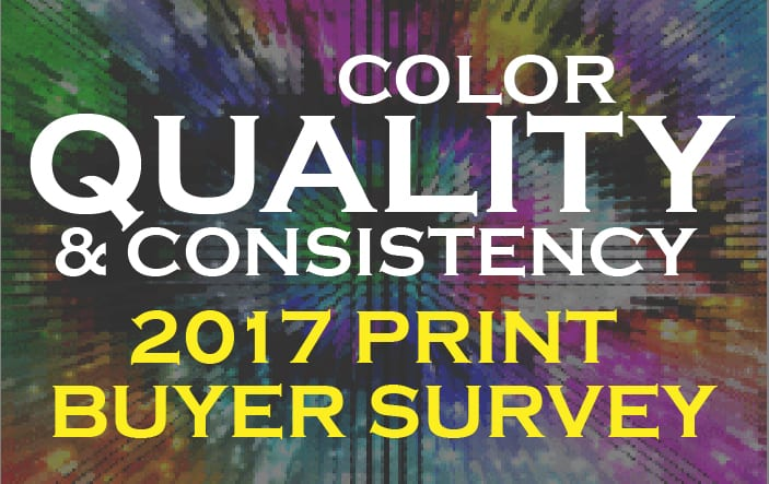 Color, Quality and Consistency: 2017 Print Buyer Survey Results Are In