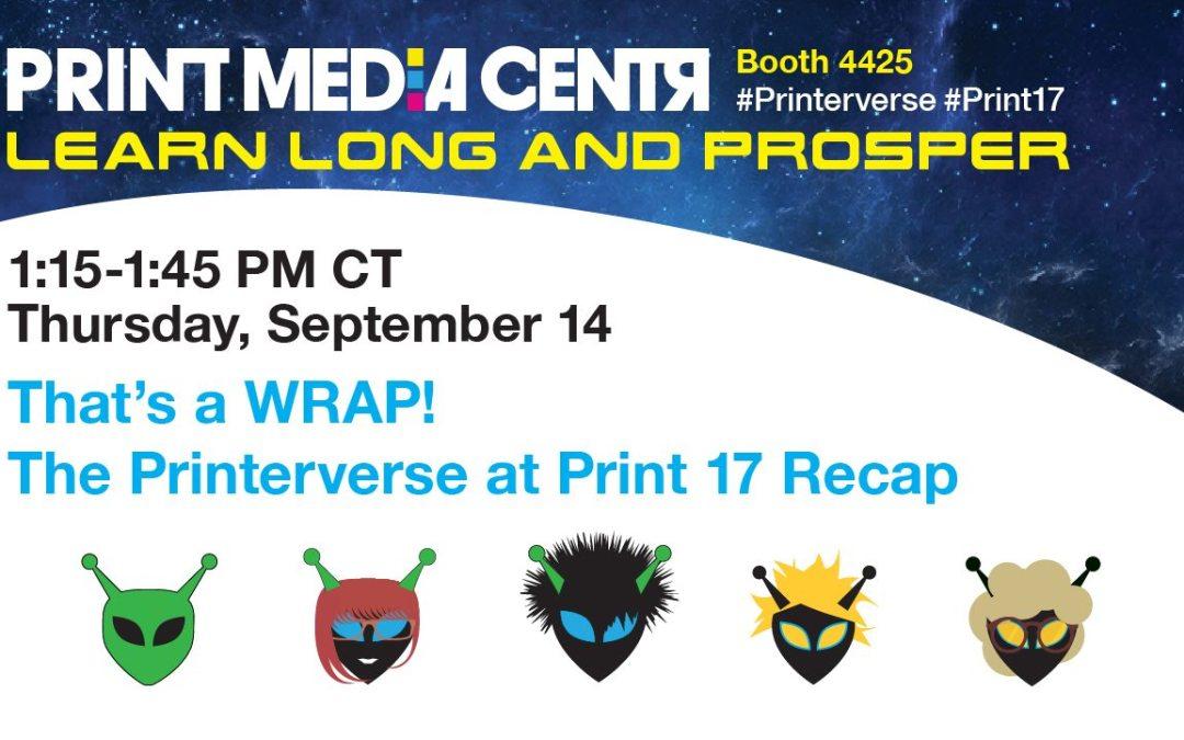 [VIDEO] That's a WRAP! The Printerverse at Print 17 Recap