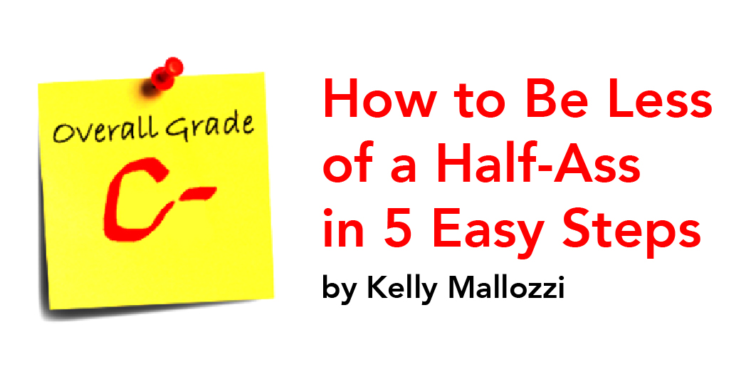 How to Be Less of a Professional Half-Ass in 5 Easy Steps