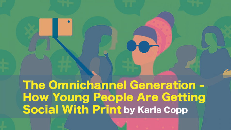 The Omnichannel Generation – How Young People are Getting Social With Print
