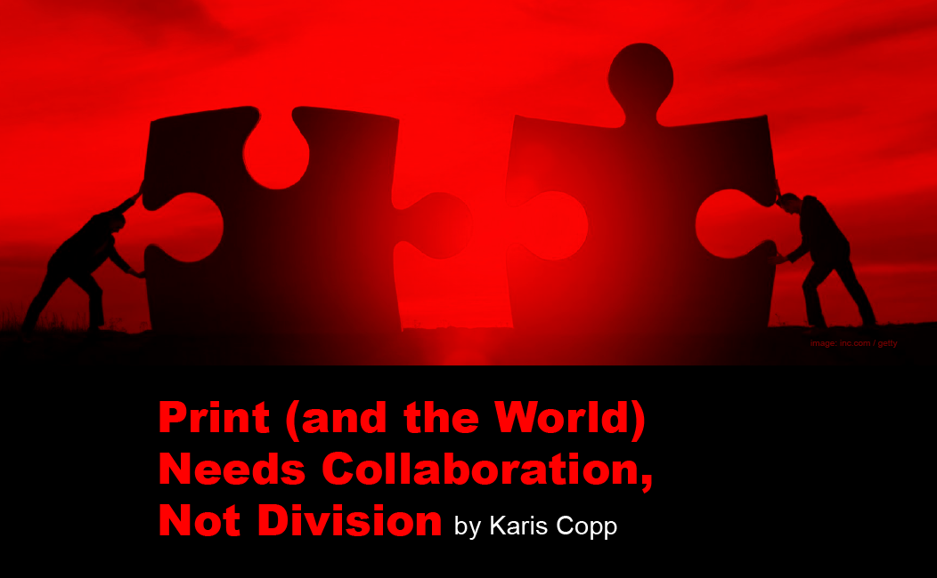 Print (and the World) Needs Collaboration, not Division