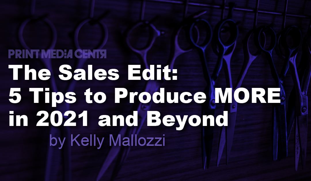 The Sales Edit: 5 Tips to Produce MORE in 2021 and Beyond