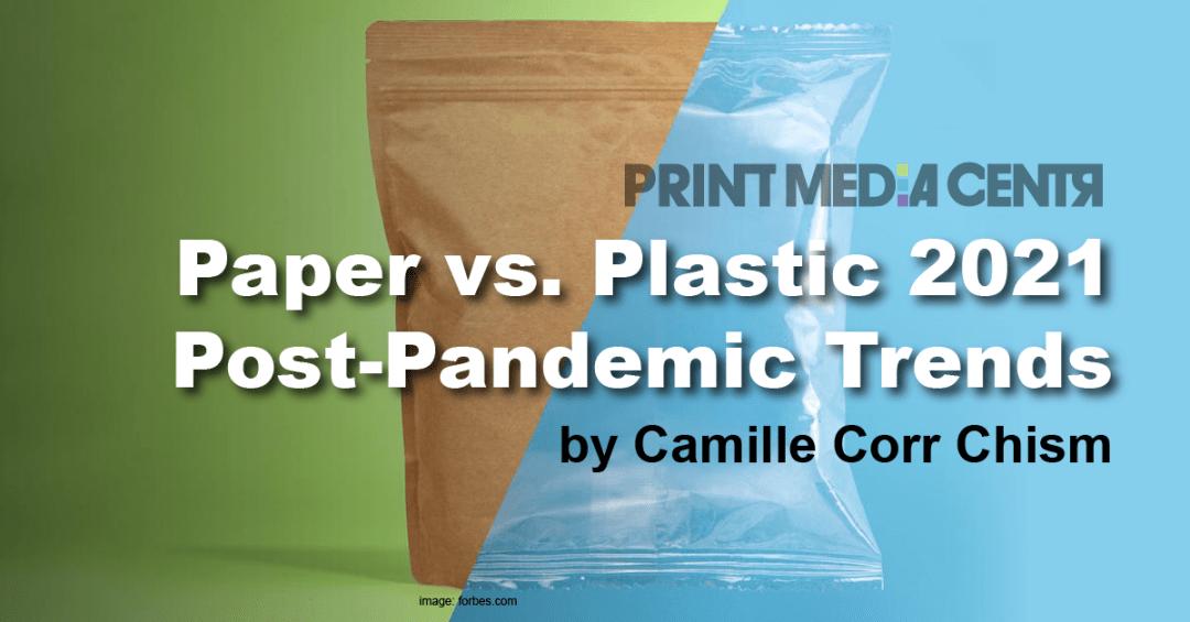 post pandemic trends paper vs plastic 2021 print media centr