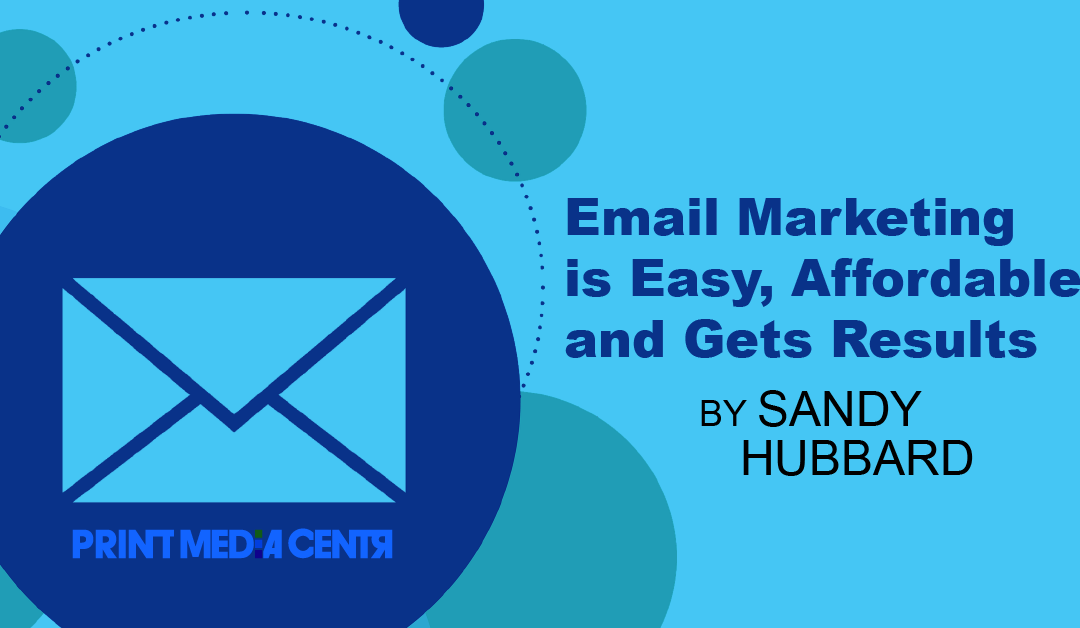 Email Marketing is Easy, Affordable, and Gets Results