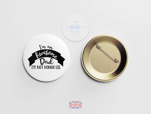 I'm An Awesome Dad, I'M NOT GONNA LIE - Badge (Perfect Gift for Fathers Day 2020)