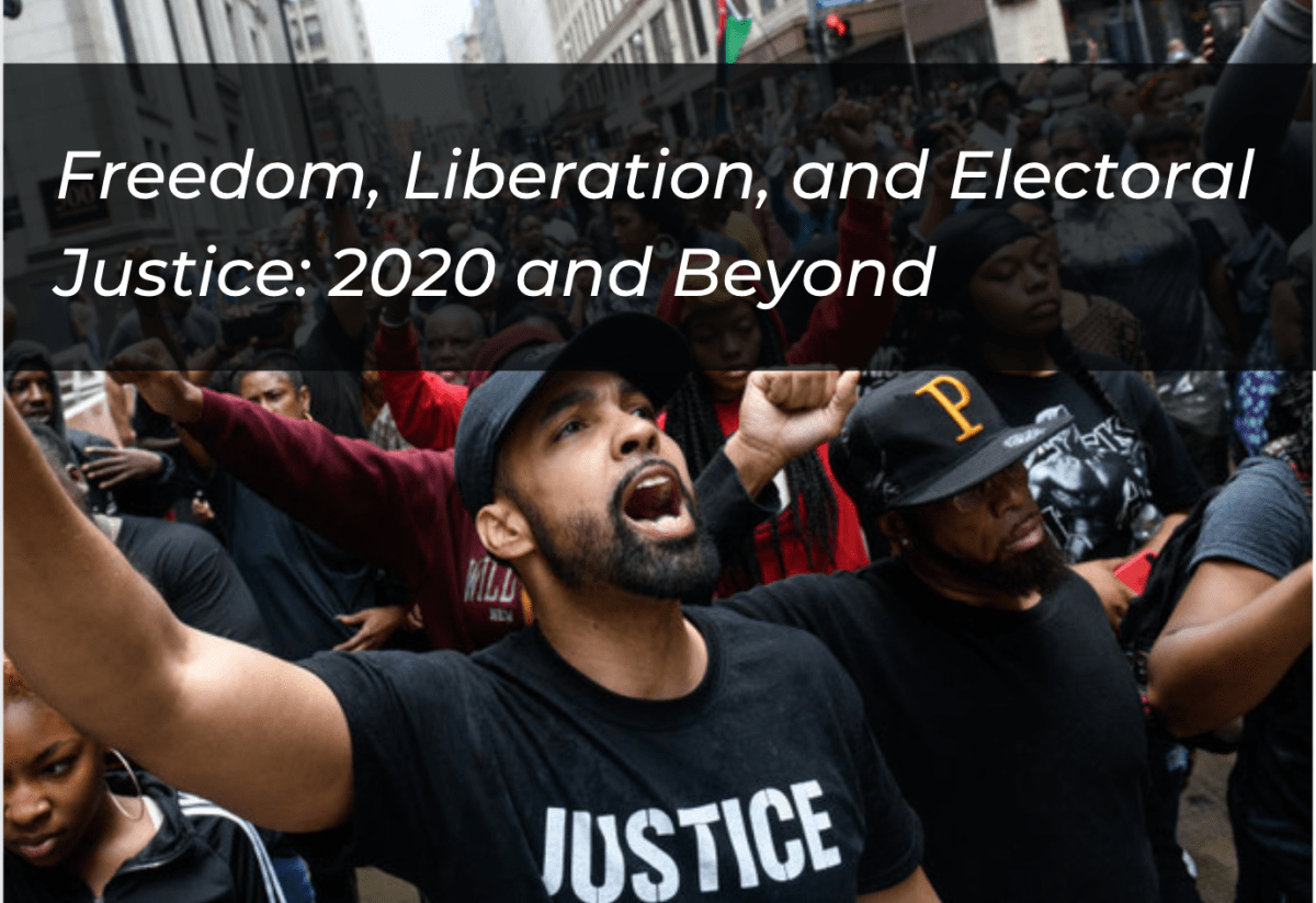 Freedom, Liberation, and Electoral Justice: 2020 and Beyond