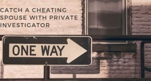 catch-cheating-spouse-with-private-investigator