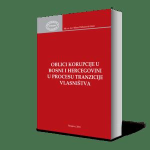 OBLICI KORUPCIJE U BOSNI I HERCEGOVINI U PROCESU TRANZICIJE VLASNIŠTVA