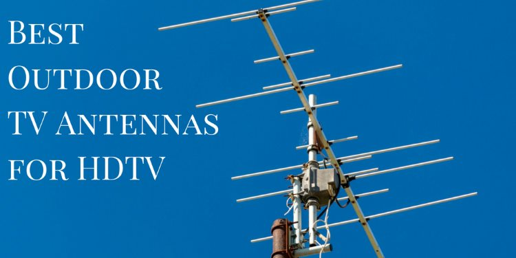Best outdoor TV antenna for HDTV