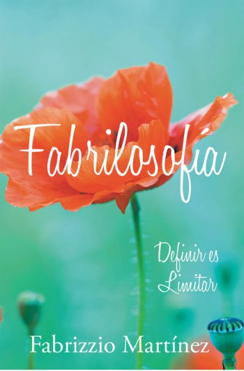 Fabrizzio Martínez's new book Fabrilosofía: Definir es limitar, a compelling tome of evoking poems on nature and human emotions and insights