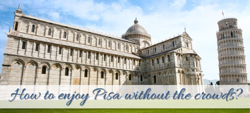 How to enjoy Pisa without the crowds?