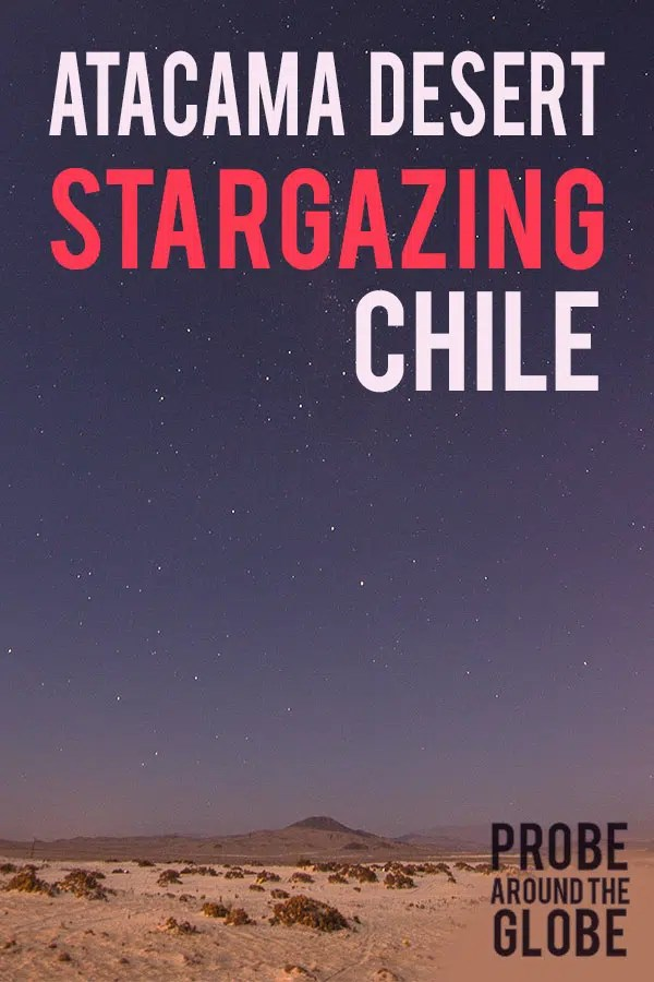 Image of a night sky with stars over the desert. Text overlay saying: Atacama Desert Stargazing Chile, Probe around the Globe