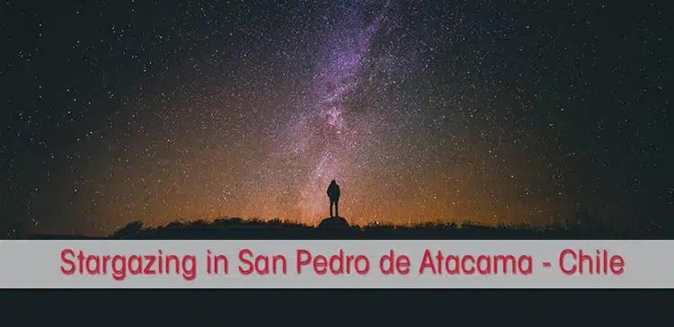 a82091149fda03 Stargazing in San Pedro de Atacama is a must do tour in North Chile. Because