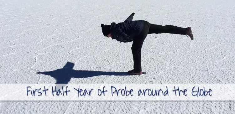 First half year of Probe around the Globe