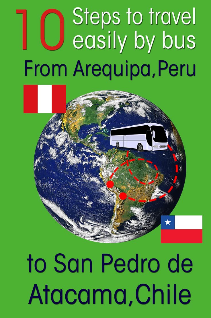 It is difficult to find information online on how to travel by bus from Arequipa to San Pedro de Atacama in Chile. I did it and give you my 10 easy steps so you can travel efficient and safe by bus from Arequipa Peru to San Pedro de Atacama in Chile.