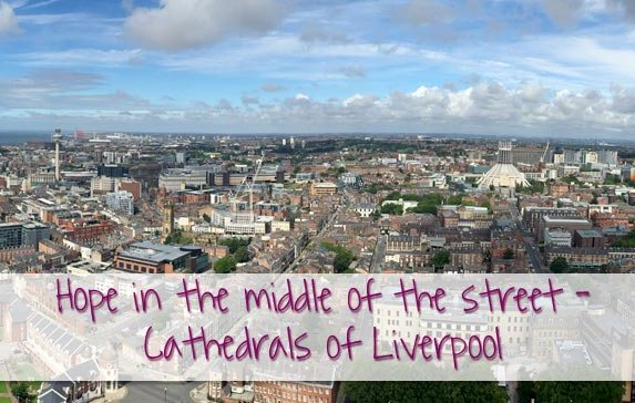 Hope in the middle of the street- Cathedrals of Liverpool