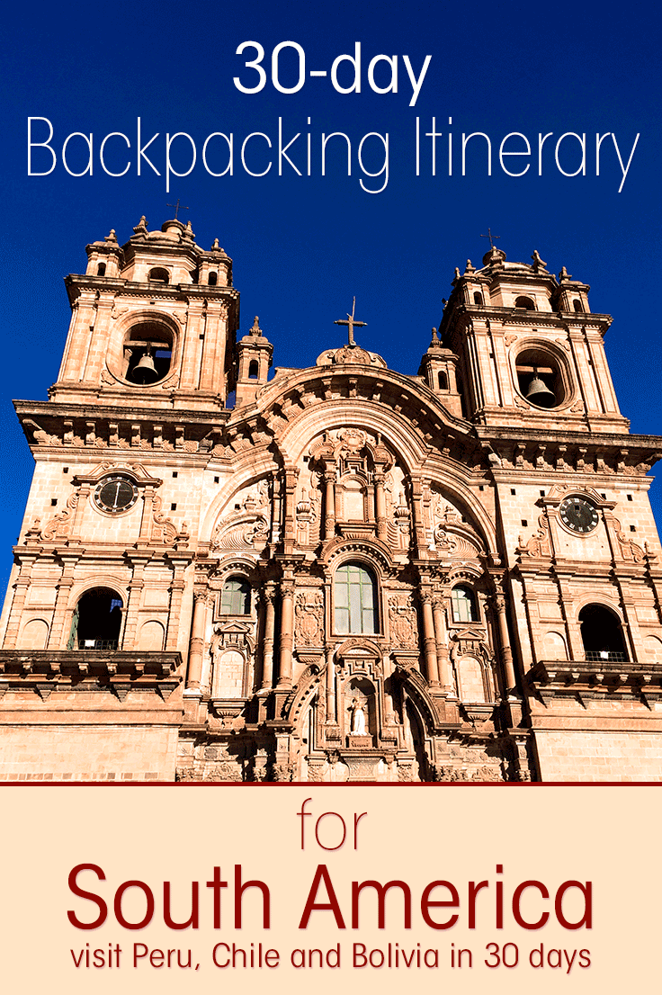 Image of the Cathedral of Cusco Peru with bright blue sky and text overlay saying: 30-day backpacking itinerary for South America. Visit Peru, Bolivia and Chile in 30 days.