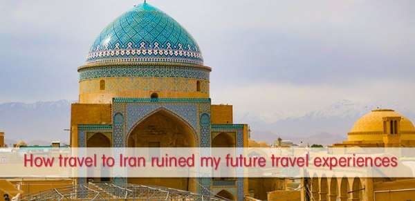 Are you planning to travel to Iran? Do you have any doubt if you should go or not? Here are 7 things about travel to Iran that will ruin your future travels