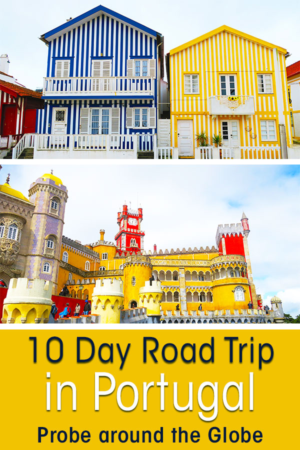 Colorful image of stripy houses in Costa Nova Portugal and the Pena Palace in Sintra. Text overlay saying: 10 day Road Trip in Portugal Probe around the Globe