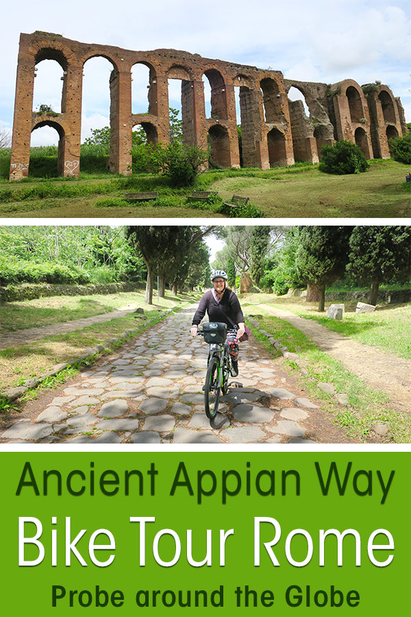 Image of a Roman Aquaduct outside Rome Italy and image of the Via Appia Antica Bike Tour, with text overlay saying: Ancient Appian Way Bike Tour Rome, Probe around the Globe.