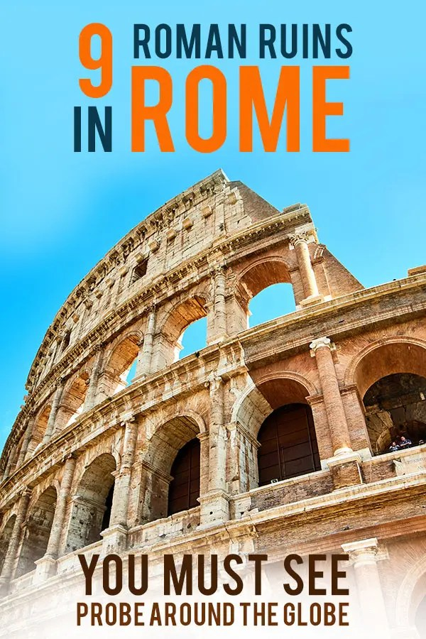 Part of the ruins of the Colosseum seen from the ground against a blue sky with text overlay saying: 9 Roman Ruins in Rome you must see, Probe around the Globe