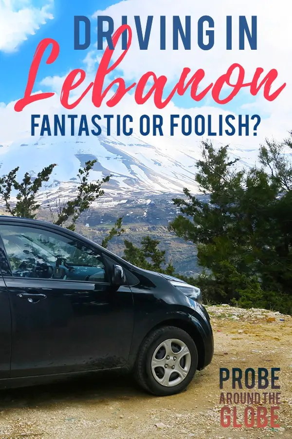Was I foolish to rent a car in Lebanon or did I have a fantastic time? Read my experiences with driving in Lebanon and renting a car in Beirut Lebanon
