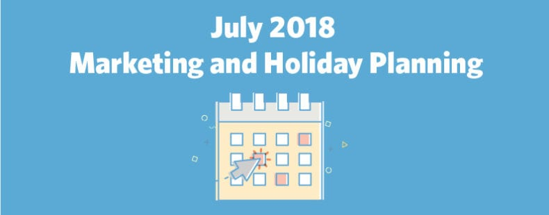 [Infographic] July 2018 Marketing and Holiday Planning