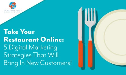 Take your restaurant online: 5 digital marketing strategies that will bring in new customers every day!