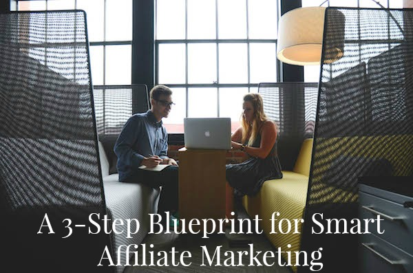 A 3-Step Blueprint for Smart Affiliate Marketing: get the best out of affiliate sales with these tips on ProBlogger.net