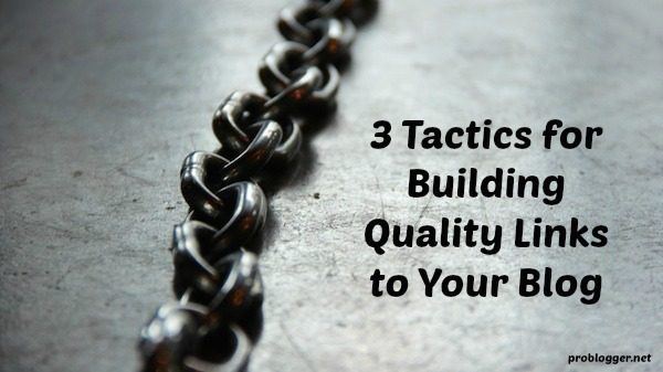 "For when you're stuck in the ""I must publish new content on my blog every day"" cycle: three things to try to build quality links back to your site using the content you already have. Click through to read the whole post on ProBlogger.net"
