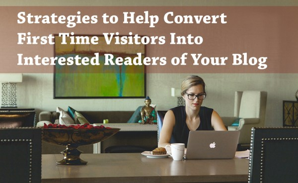 PB114:  Strategies to Help Convert First Time Visitors Into Interested Readers of Your Blog