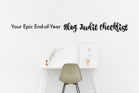 Your Epic End-of-Year Blog Audit Checklist   Get it now on ProBlogger.net