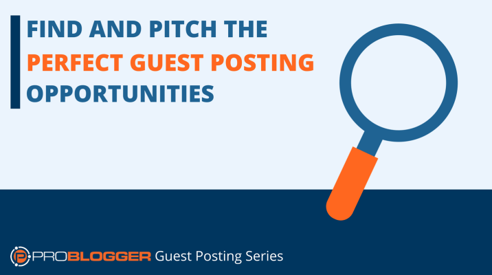 Find and Pitch the Perfect Guest Posting Opportunities