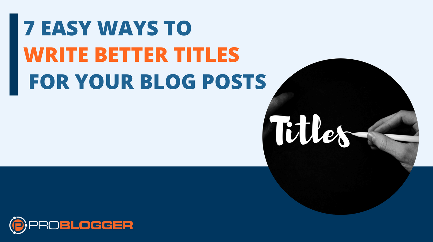 7 easy ways to write better titles for your blog posts