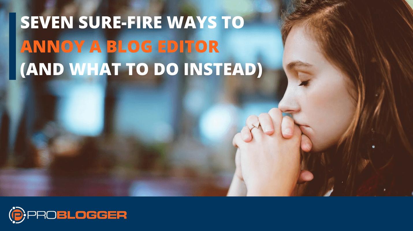 Ways to annoy a blog editor
