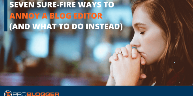 Ways to annoy a blog editor