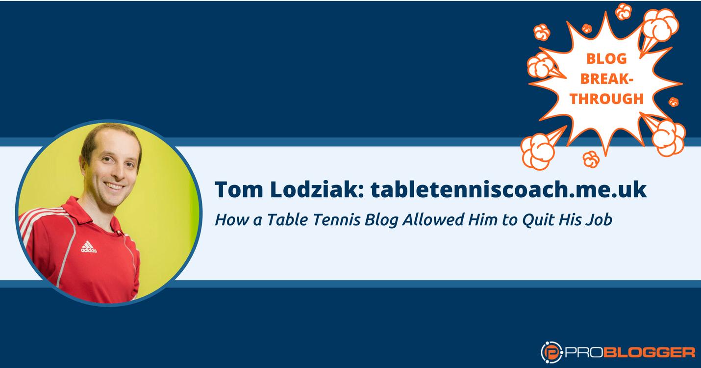 How a table tennis blog helped Tom Lodziak quit his job