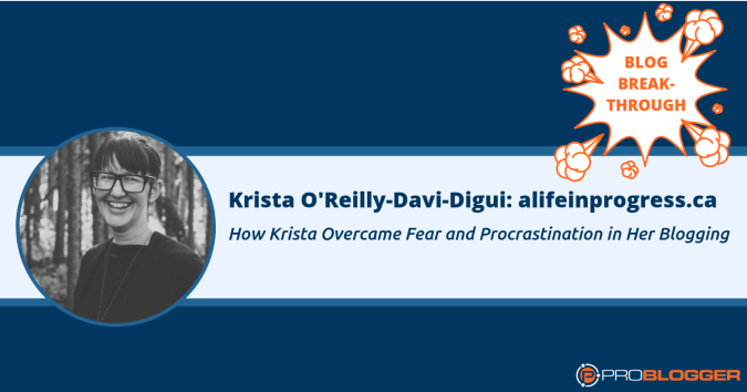 Krista O'Reilly-Davi-Digui, who overcame fear and procrastination in her blogging
