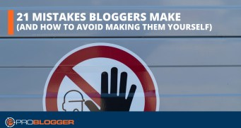 21 mistakes bloggers make (and how to avoid making them yourself)
