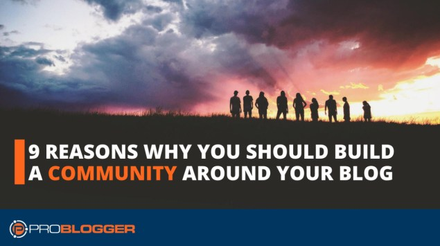 9 reasons why you should build a community around your blog