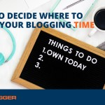 How to Decide Where to Spend Your Blogging Time